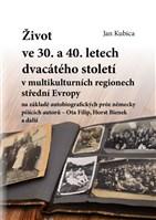 Život ve třicátých a čtyřicátých letech dvacátého století v multikulturních regionech střední Evropy na základě autobiografických próz německy píšícíc