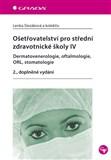 Ošetřovatelství pro střední zdravotnické školy IV - Dermatovenerologie, oftalmologie, ORL, stomatologie