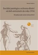 Sociální patologie a ochrana dětství v Čechách od dob osvícenství do roku 1914
