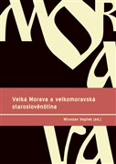 Velká Morava a velkomoravská staroslovenština